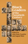 Black Leaders of the Twentieth Century - John Hope Franklin, August Meier