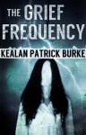 The Grief Frequency - Kealan Patrick Burke