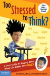 Too Stressed to Think?: A Teen Guide to Staying Sane When Life Makes You Crazy - Annie Fox, Ruth Kirschner