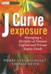 J-Curve Exposure: Managing a Portfolio of Venture Capital and Private Equity Funds - Pierre Yves Mathonet, Thomas Meyer