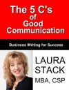 The 5 C's of Good Communication: Business Writing for Success - Laura Stack