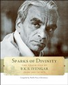 Sparks of Divinity: The Teachings of B.K.S. Iyengar from 1959 to 1975 - B.K.S. Iyengar, Noelle Perez-Christiaens, Georgia Leconte, Philippe Leconte