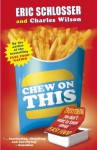 Chew on This: Everything You Don't Want to Know About Fast Food - Eric Schlosser