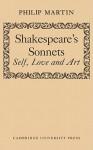 Shakespeare's Sonnets: Self, Love and Art - Philip Martin, Philip Martin-Clark
