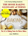 The Home Baking Glossary of Terms (Baking Standards, #1) - Joyce Middleton