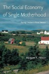 The Social Economy of Single Motherhood: Raising Children in Rural America - Margaret K. Nelson