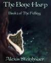 The Bone Harp (The Felling #1) - Alexis Steinhauer