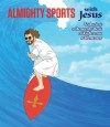 Almighty Sports with Jesus: Featuring a Heavenly Host of Righteous Adventures - Sam Stall