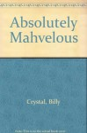 Absolutely Mahvelous - Billy Crystal, Dick Schaap