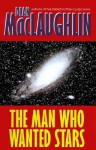 The Man Who Wanted Stars - Dean McLaughlin, Dean Maclaughlin