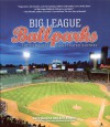 Big League Ballparks: The Complete Illustrated History - Gary Gillette, Stuart Shea, Matthew Silverman, Eric Enders
