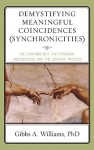 Demystifying Meaningful Coincidences (Synchronicities): The Evolving Self, the Personal Unconscious, and the Creative Process - Gibbs A. Williams