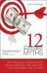 The 12 Investment Myths: Why Individual Investors Are Failing Miserably and How You Can Avoid Being One of Them - Jack J. Calhoun Jr., Zuzana Urbanek