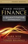 Fixed Income Finance: A Quantitative Approach - Mark Wise, Vineer Bhansali