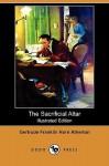 The Sacrificial Altar (Illustrated Edition) (Dodo Press) - Gertrude Atherton