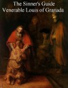 The Sinner's Guide - Venerable Louis of Granada, Paul A. Böer Sr.