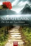 Die Zeit der Feuerblüten: Roman - Sarah Lark