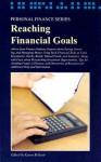 Reaching Financial Goals: Advice from Finance Industry Experts about Saving, Investing, and Managing Money Using Such Financial Tools as Cash Investments, Stocks, Bonds, Mutual Funds, and Annuities, Along with Facts about Researching Investment Opportu... - Karen Bellenir