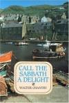 Call the Sabbath a Delight - Walter J. Chantry