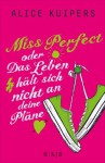 Miss Perfect oder Das Leben hält sich nicht an deine Pläne - Alice Kuipers, Angelika Eisold Viebig