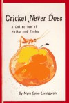 Cricket Never Does: A Collection of Haiku and Tanka - Myra Cohn Livingston