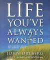 The Life You've Always Wanted - John Ortberg, John Ortberg
