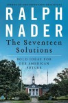 The Seventeen Solutions: New Ideas for Our American Future - Ralph Nader