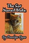 The Cat Named Blake - Penelope Dyan, John D Weigand