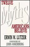 Twelve Myths Americans Believe - Erwin W. Lutzer