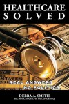 Healthcare Solved - Real Answers, No Politics - Debra A. Smith