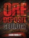 Ore Deposit Geology - John Ridley