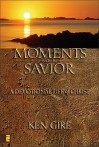 Moments with the Savior: A Devotional Life of Christ - Ken Gire
