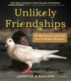 Unlikely Friendships: 47 Remarkable Stories from the Animal Kingdom - Jennifer S. Holland