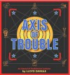 Axis of Trouble: An Arsenal of Troubletown Cartoons - Lloyd Dangle