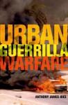 Urban Guerrilla Warfare - Anthony James Joes