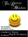 The Darwin Murders - Candace C. Bowen, Paul R. De Lancey, Rose Anderson, Kimberly McLaughlin Black, Candy Burke, Terri Lynn Coop, Dovey Mayali Cralk, Diogeneia, Nandy Ekle, Bella Doerres, Barry Dowdeswell, Mallory Fawcett, C.M. Franklin, Amy Gettinger, Silby Grant, Joyce Hertzoff, Pamela Hil