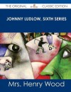 Johnny Ludlow, Sixth Series - The Original Classic Edition - Mrs. Henry Wood