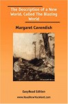 The Description of a New World, Called The Blazing World - Margaret Cavendish