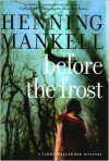 Before the Frost (Kurt Wallander Series #9 & Linda Wallander Series #1) - Henning Mankell, Ebba Segerberg