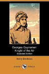 Georges Guynemer: Knight of the Air (Illustrated Edition) (Dodo Press) - Henry Bordeaux, Theodore Roosevelt, Louise Morgan Sill