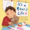 It's a Bear's Life - Anna Wilson, Suzanne Diederen