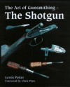 The Art of Gunsmithing: The Shotgun - Lewis Potter, Chris Price