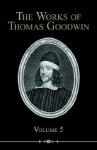 The Works of Thomas Goodwin, Volume 5 - Thomas Goodwin