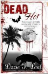 Dead Hot (Dead #5) - Lizzie T. Leaf