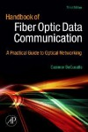 Handbook of Fiber Optic Data Communication: A Practical Guide to Optical Networking - Casimer DeCusatis