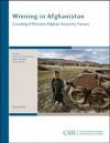 Winning In Afghanistan: Creating Effective Afghan Security Forces - Anthony H. Cordesman, Adam Mausner, David Kasten