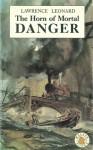 The Horn Of Mortal Danger - Lawrence Leonard