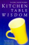 Kitchen Table Wisdom - Rachel Naomi Remen