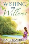 Wishing on Willows: A Novel - Katie Ganshert