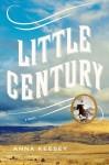 Little Century: A Novel - Anna Keesey